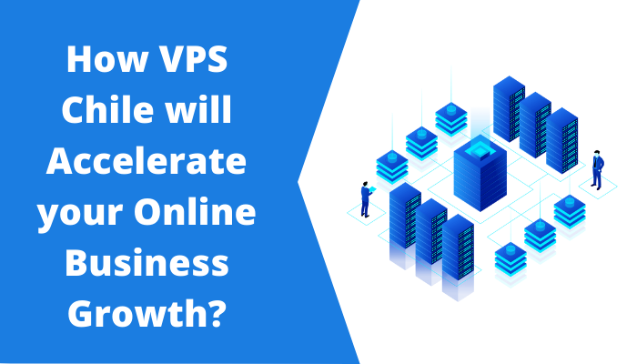 VPS Chile to Accelerate your Business Growth