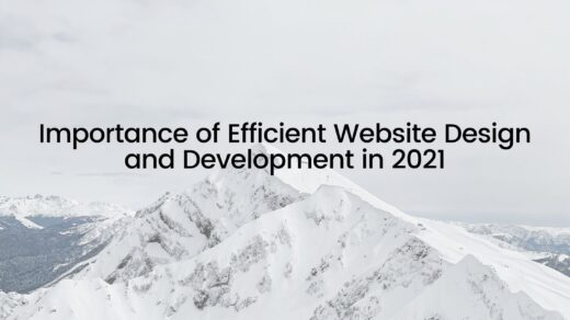 Importance of Efficient Website Design and Development in 2021